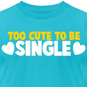 TOO CUTE TO BE SINGLE love heart T-Shirts - Men's T-Shirt by American Apparel
