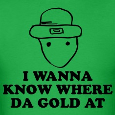 I wanna know where da gold at T-Shirts