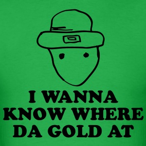 I wanna know where da gold at T-Shirts - Men's T-Shirt