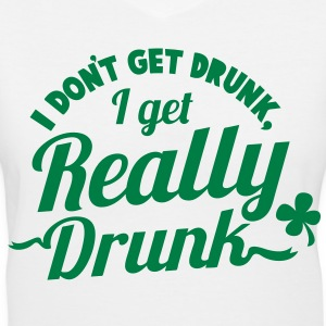 I DONT GET DRUNK, I GET REALLY DRUNK st patricks day design Women's T-Shirts - Women's V-Neck T-Shirt