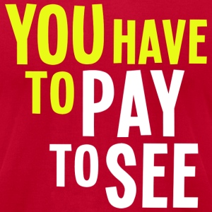 You Have to Pay to See - Dark - Men's T-Shirt by American Apparel
