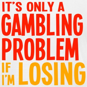 It's Only a Gambling Problem if I'm Losing - Light - Men's T-Shirt by American Apparel