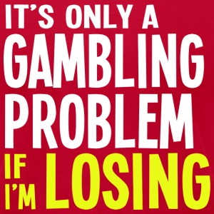 It's Only a Gamling Problem if I'm Losing - Dark - Men's T-Shirt by American Apparel