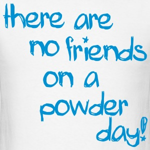 there are no friends on a powder day! T-Shirts - Men's T-Shirt