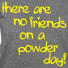 there are no friends on a powder day! Long Sleeve Shirts