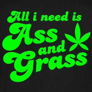 ALL I NEED IS ASS AND GRASS ! with a stoner pot leaf T-Shirts - Men's V-Neck T-Shirt by Canvas