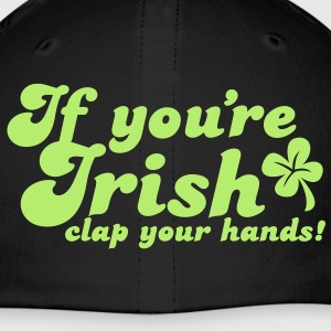 if you're irish clap your hands! Caps - Baseball Cap