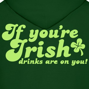 IF you're IRISH drinks are on you Hoodies - Men's Hoodie