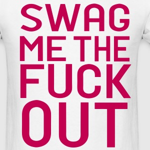 SWAG ME THE FUCK OUT T-Shirts - Men's T-Shirt