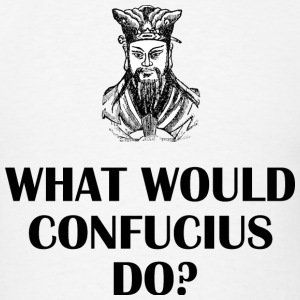 what would Confucius do? - Men's T-Shirt