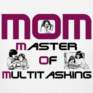 mom - master of multi tasking - Women's T-Shirt