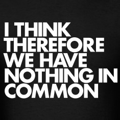 I think therefore we have nothing in common T-Shir