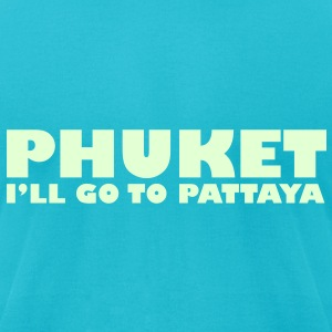 PHUKET I'LL GO TO PATTAYA / Glow in the Dark - Men's T-Shirt by American Apparel