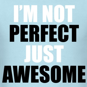 I'm Not Perfect Just Awesome T-Shirt - Men's T-Shirt
