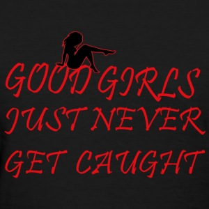 good girl just never get caught - Women's T-Shirt