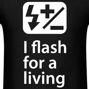 I flash for a living - Men's T-Shirt