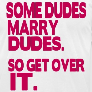 SOME DUDES MARRY DUDES. SO GET OVER IT. - Men's T-Shirt by American Apparel