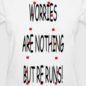 worries_r_nothing_but_re_runs Women's T-Shirts - Women's T-Shirt