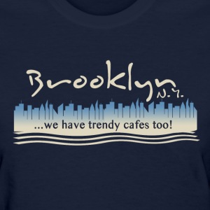 Brooklyn NY we have trendy cafes too! Women's T-Shirts - Women's T-Shirt