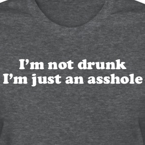 I'm not drunk, I'm just an asshole Women's T-Shirts - Women's T-Shirt