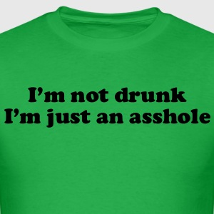 I'm not drunk, I'm just an asshole T-Shirts - Men's T-Shirt