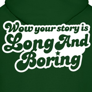 wow your story is long and boring with curvy funky font Hoodies - Men's Hoodie