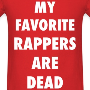 My Favorite Rappers are Dead T-Shirts - Men's T-Shirt