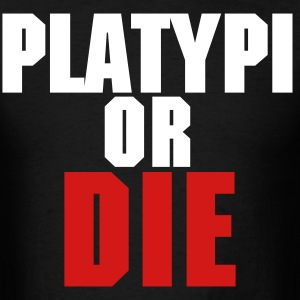 Platypi or Die - Men's T-Shirt