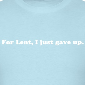 FOR LENT, I JUST GAVE UP  - Men's T-Shirt