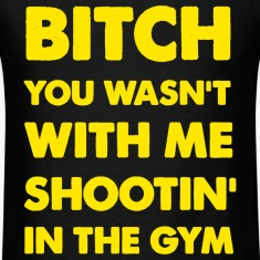 Bitch You Wasnt With Me Shooting In The Gym Ross Drake T-Shirts