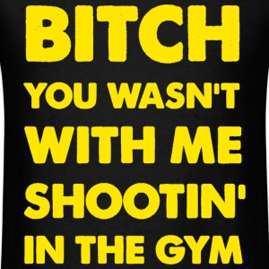 Bitch You Wasnt With Me Shooting In The Gym Ross Drake T-Shirts - Men's T-Shirt