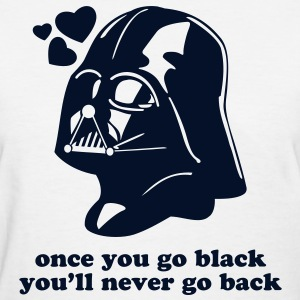ONCE YOU GO BLACK, YOU'LL NEVER GO BLACK - Darth Vader women's t-shirt - Women's T-Shirt