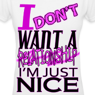 Design ~ I don't want a relationship. I'm just nice.
