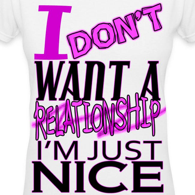 I don't want a relationship. I'm just nice.