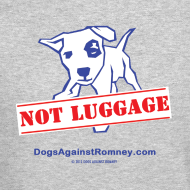 Design ~ Official Dogs Against Romney NOT LUGGAGE Sweatshirt