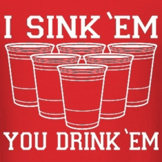 I Sink Em You Drink Em Beer Pong Design T-Shirts