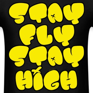Stay Fly Stay High T-Shirts - Men's T-Shirt