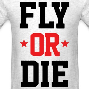 Fly Or Die T-Shirts - Men's T-Shirt