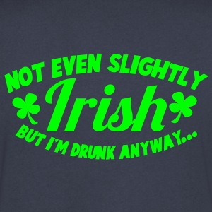 noT EVEN Slightly IRISH- But I am drunk anyway St patricks day T-Shirts - Men's V-Neck T-Shirt by Canvas