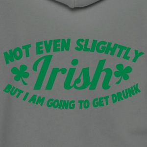 NOT EVEN Slightly IRISH- But I am going to get drunk. St Patrick's Day Design Zip Hoodies/Jackets - Unisex Fleece Zip Hoodie by American Apparel