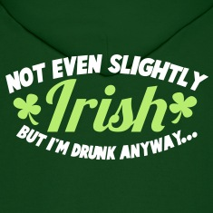 noT EVEN Slightly IRISH- But I am drunk anyway St patricks day Hoodies