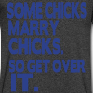 SOME CHICKS MARRY CHICKS. SO GET OVER IT. - Men's V-Neck T-Shirt by Canvas