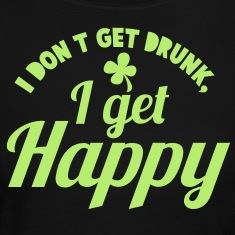 I DON't get DRUNK, I get Happy with a shamrock Long Sleeve Shirts