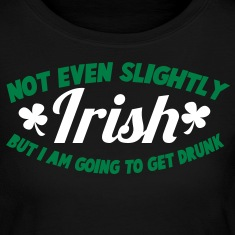 NOT EVEN Slightly IRISH- But I am going to get drunk. St Patrick's Day Design Long Sleeve Shirts