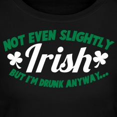 noT EVEN Slightly IRISH- But I am drunk anyway St patricks day Long Sleeve Shirts