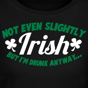 noT EVEN Slightly IRISH- But I am drunk anyway St patricks day Long Sleeve Shirts - Women's Long Sleeve Jersey T-Shirt