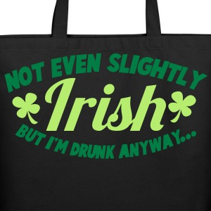 noT EVEN Slightly IRISH- But I am drunk anyway St patricks day Bags  - Eco-Friendly Cotton Tote