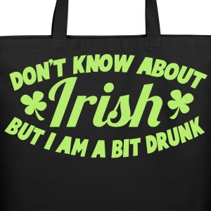 Don't know about IRISH - but I am a BIT DRUNK Bags  - Eco-Friendly Cotton Tote