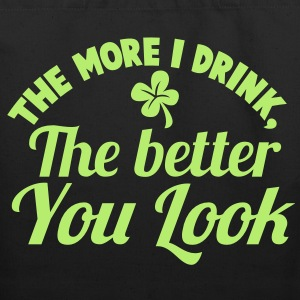 THE MORE I DRINK, The better you look! with a shamrock Bags  - Eco-Friendly Cotton Tote
