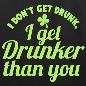 I Dont get DRUNK, I get DRUNKER than you! Shamrock Bags  - Eco-Friendly Cotton Tote